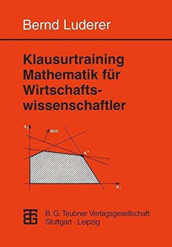Klausurtraining Mathematik für Wirtschaftswissenschaftler: Aufgaben - Hinweise - Lösungen