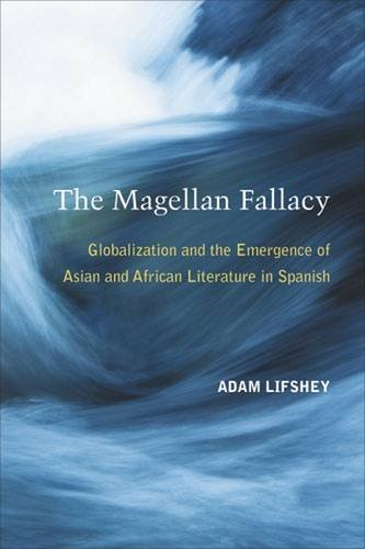 The Magellan Fallacy: Globalization and the Emergence of Asian and African Literature in Spanish PDF