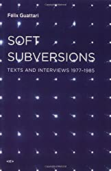 Soft Subversions: Texts and Interviews 1977--1985 (Semiotext(e) / Foreign Agents)