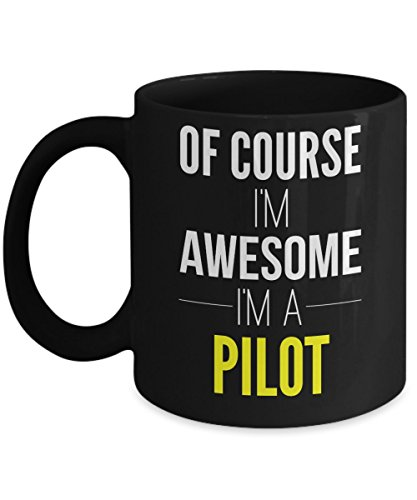 Pilot Coffee Mug 11 oz - Of Course I'm Awesome, I'm A Pilot - Funny Pilot Mug/Gift