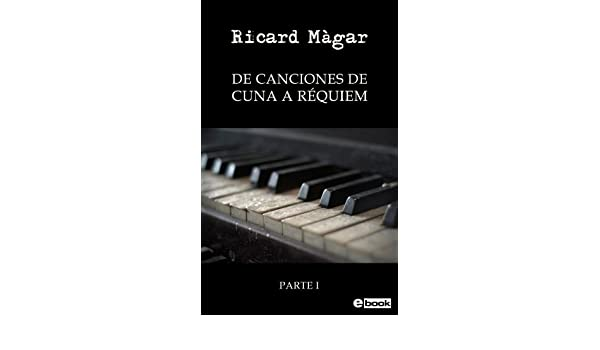 De canciones de cuna a réquiem, parte I (Spanish Edition) - Kindle edition by Ricard Màgar. Literature & Fiction Kindle eBooks @ Amazon.com.