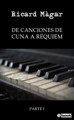 De canciones de cuna a réquiem, parte I (Spanish Edition) by [Màgar