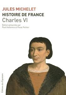 Histoire de France, tome 4 : Charles VI par Michelet