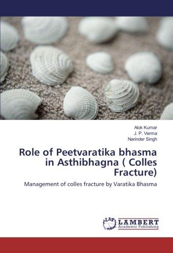 Role of Peetvaratika bhasma in Asthibhagna ( Colles Fracture): Management of colles fracture by Varatika Bhasma