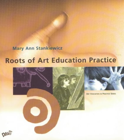 Roots of Art Education Practice (Art Education in Practice Series)