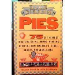 Blue-Ribbon Pies: 75 of the Most Mouthwatering, Award-Winning Recipes from America's State, ....
