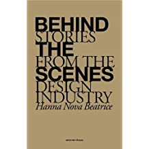 Behind the Scenes - Stories from the Design Industry by Hanna Nova Beatrice (2012-09-01)