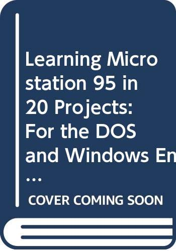 Learning MicroStation 95 in Twenty Projects: For DOS and Windows Environments