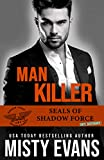 Man Killer, SEALs of Shadow Force: Spy Division Book 2 (SEALs of Shadow Force Romantic Suspense Series)