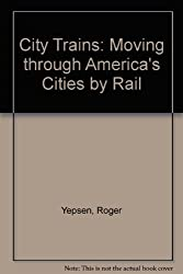 City Trains: Moving Through America's Cities by Rail