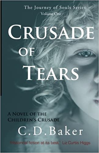 Crusade of tears a novel of the childrens crusade journey of crusade of tears a novel of the childrens crusade journey of souls book 1 c d baker 9781456406592 amazon books fandeluxe Gallery