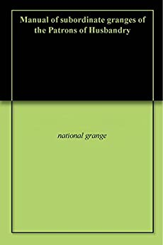 Manual of subordinate granges of the patrons - National grange of the patrons of husbandry ...