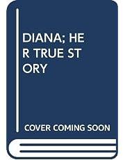 DIANA; HER TRUE STORY