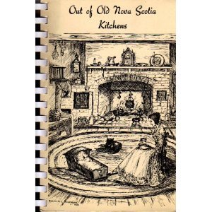 Out of old Nova Scotia kitchens; a collection of traditional recipes of Nova Scotia and the stories of the people who cooked them by Marie Nightingale