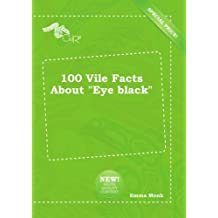 "100 Vile Facts About ""Eye black"""