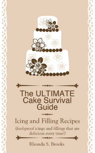 The Ultimate Cake Survival Guide: Icing and Filling Recipes: (fool-proof icings and fillings that are delicious every time!)