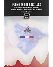 Plomo en los bolsillos: Malandanzas, fanfarronadas, traiciones, alegrías, hazañas y sorpresas del Tour de Francia: Malandanzas, fanfarronadas y locuras del Tour de Francia (VARIOS)