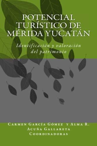 Potencial turistico en comunidades de Merida Yucatan: Identificacion y valoracion del patrimonio (Spanish Edition)