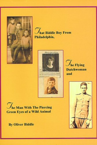 Download That Biddle Boy From Philadelphia, the Flying Dutchwoman,and the Man with the Piercing Eyes of a Wild Animal PDF