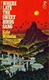 Where Late the Sweet Birds Sang, Kate Wilhelm, 0671836137