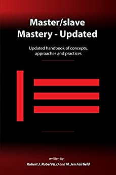 Master/slave Mastery: Updated handbook of concepts, approaches, and practices by [Rubel Ph.D.,Robert J., Fairfield,M. Jen]