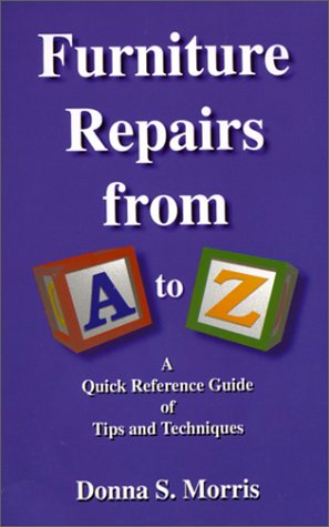 Read Online Furniture Repairs from A to Z : A Quick Reference Guide of Tips and Techniques ebook