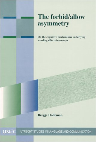Download The Forbid/Allow Asymmetry. On the cognitive mechanisms underlying wording effects in surveys. (Utrecht Studies in Language and Communication 16) (Utrecht Studies in Language & Communication) pdf