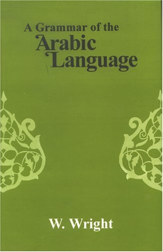 By W. Wright - A Grammar of the Arabic Language (3 Revised) (2004-09-16) [Hardcover] ebook