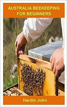 Australia Beekeeping For Beginners: Australia Beekeeping ...