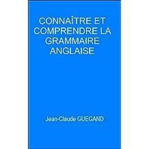 Connaître et comprendre la grammaire anglaise (French Edition)