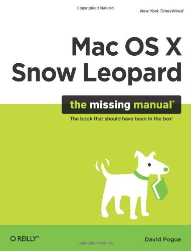 Mac OS X Snow Leopard: The Missing Manual (Missing - Mac Manual Apple