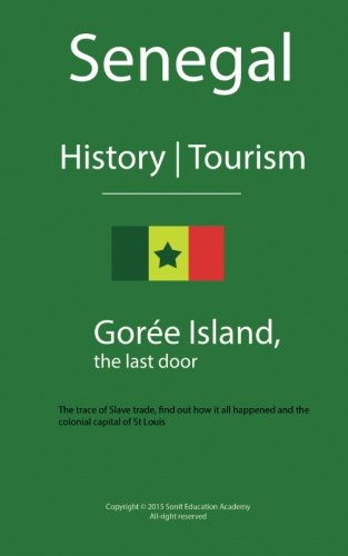 Senegal History and Tourism, Goree: The trace of Slave trade, find out how it all happened and the colonial capital of St Louis