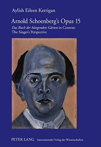 Arnold Schoenberg's Opus 15: 'Das Buch der hängenden Gärten in Context: The Singer's Perspective