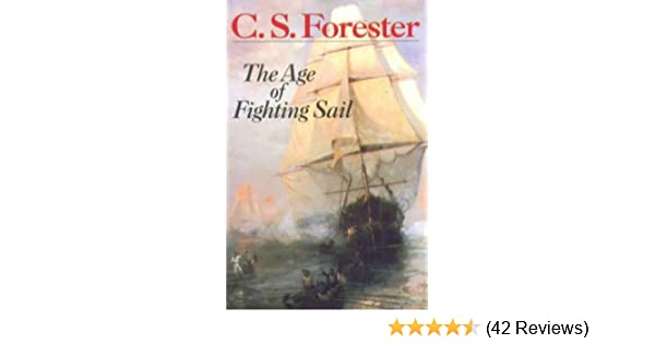 The Age Of Fighting Sail: The Story of the Naval War of 1812: C  S