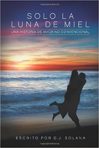Solo La Luna De Miel (Spanish Edition): D.J. Solana: 9780984004843: Amazon.com: Books
