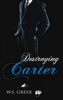 Destroying Carter (The Carter Trilogy #3) by [Greer, W.S.]