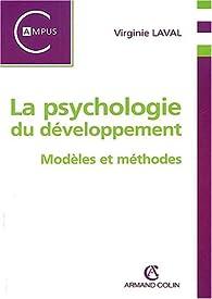La psychologie du développement. : Modèles et méthodes par Virginie Laval