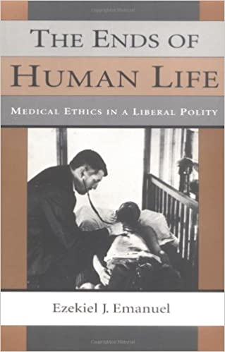 image for The Ends of Human Life: Medical Ethics in a Liberal Polity
