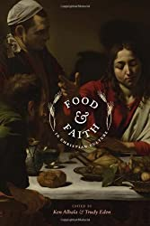 Food and Faith in Christian Culture (Arts and Traditions of the Table: Perspectives on Culinary History)