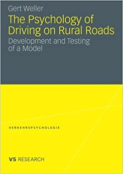 The Psychology of Driving on Rural Roads: Development and Testing of a Model (Verkehrspsychologie) by Weller, Gert (2010)
