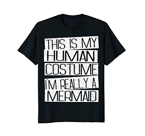 Mens This Is My Human Costume I'm Really A Mermaid Shirt 3XL Black