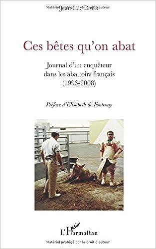 Ces bêtes qu'on abat : Journal d'un enquêteur dans les abattoirs français (1993-2008) pdf, epub ebook