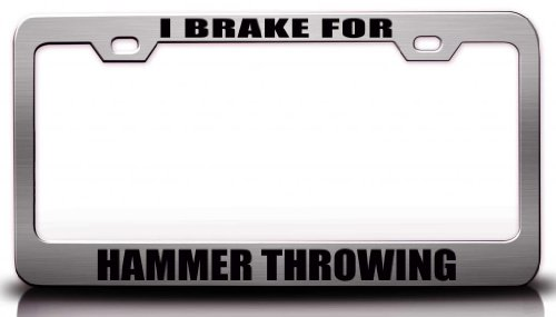 I BRAKE FOR HAMMER THROWING Hobies Sports Steel Metal License Plate Frame Ch#98