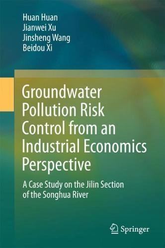 Groundwater Pollution Risk Control from an Industrial Economics Perspective: A Case Study on the Jilin Section of the Songhua River (Springerbriefs in Environmental Science)
