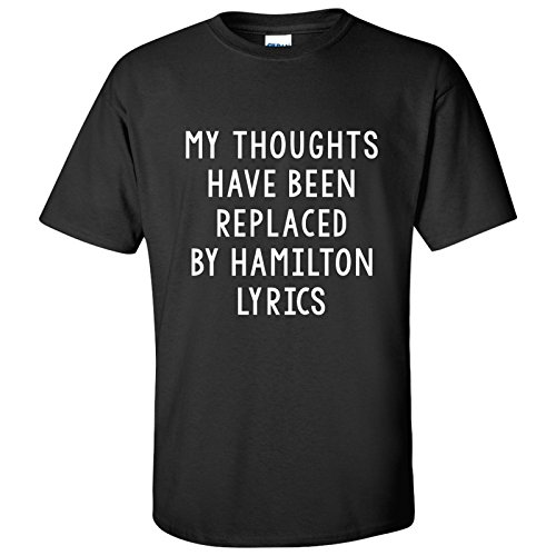 Hamilton T Shirt, Musical, Play, T-shirt My Thoughts Have Been Replaced By Hamilton Lyrics, Adult T-Shirt - X-Large - - Men Broadway