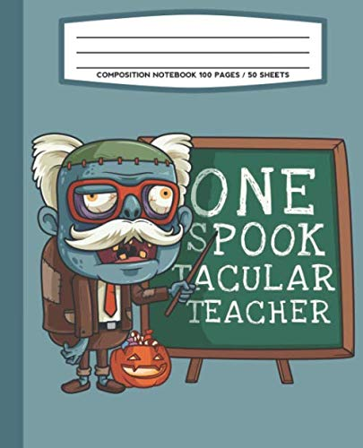 Composition Notebook 100 Pages / 50 Sheets One Spooktacular Teacher: College Ruled Pages For -