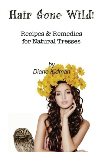 Hair Gone Wild!: Recipes & Remedies for Natural Tresses (Volume 3) by Diane Kidman (2012-08-15)