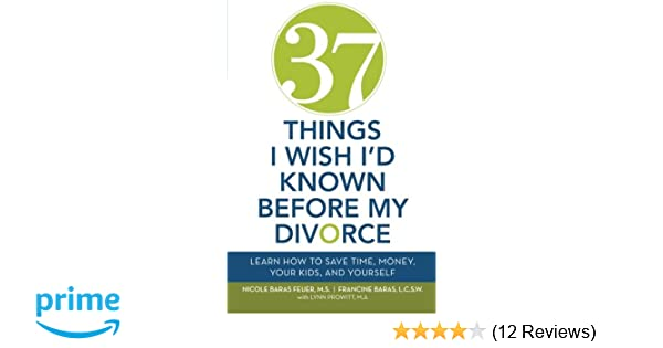 37 things i wish id known before my divorce learn how to save time 37 things i wish id known before my divorce learn how to save time money your kids and yourself nicole baras feuer francine baras lynn prowitt solutioingenieria Image collections