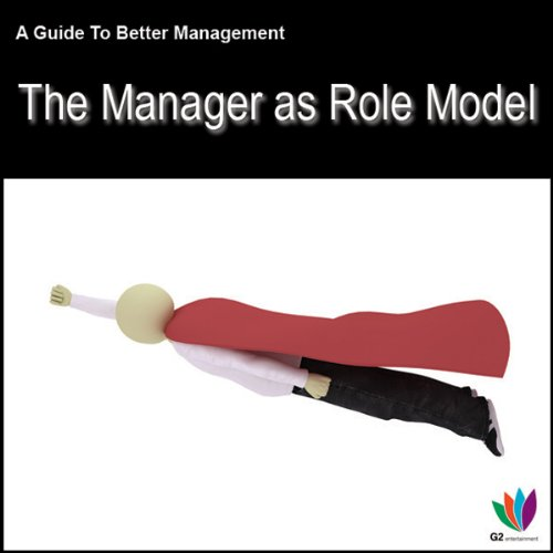 The Manager as Role Model: A Guide to Better Management