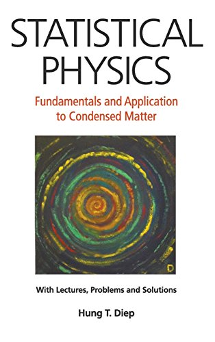 Statistical Physics: Fundamentals and Application to Condensed Matter: With Lectures, Problems and Solutions